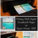 Printing 12×12 Digital Scrapbook Pages On Epson 1430 [Sponsored]