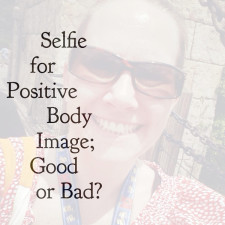 Taking Selfies For Positive Body Image; Good or Bad?