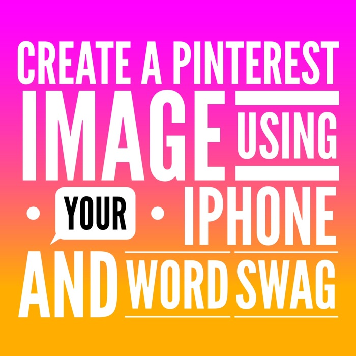 create a pinterest image using your iphone & word swag