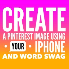 Create a Pinterest Image Using Your iPhone and Word Swag