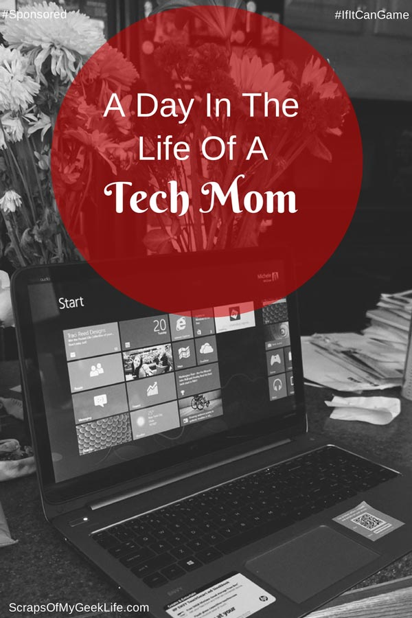 A Day in the Life of a Tech Mom #IfItCanGame [Sponsored]