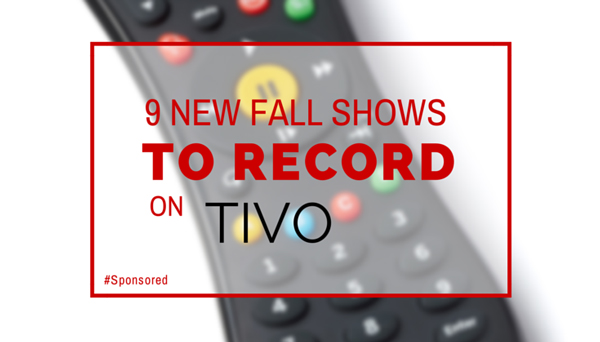 9 New Fall Shows To Record on Your TiVo #TiVoMom #Sponsored