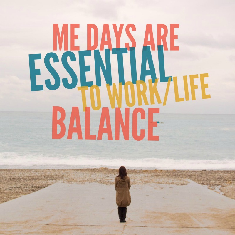 Me Days are Essential to Work/Life Balance #MEDay