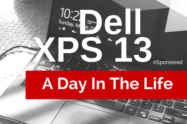 Dell XPS 13; A Day in My Life With the #XPS 13