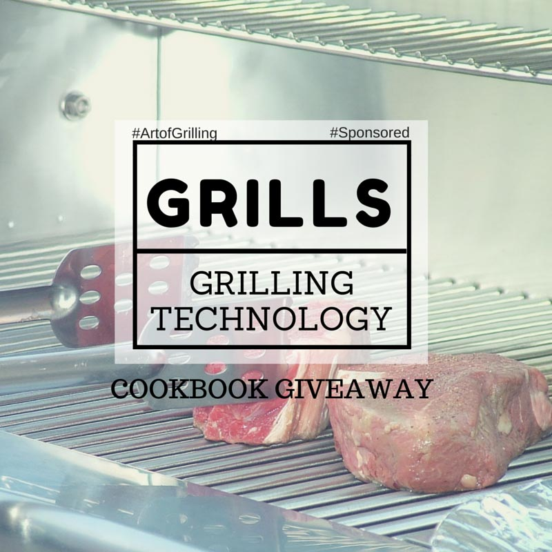 Technology of Grilling + Grilling Recipes Cookbook #Giveaway #ArtofGrilling #ad